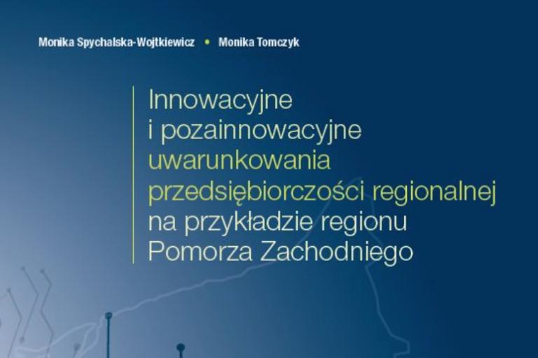 """Innowacyjne i pozainnowacyjne uwarunkowania przedsiębiorczości regionalnej na Pomorzu Zachodnim – """"WNUS"""""""